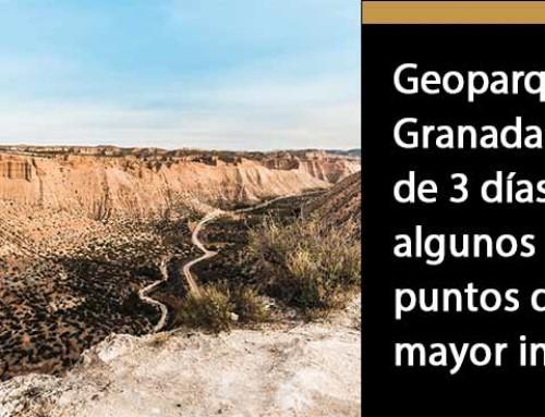 Geoparque de Granada: ruta de 3 días por algunos de sus puntos de mayor interés.